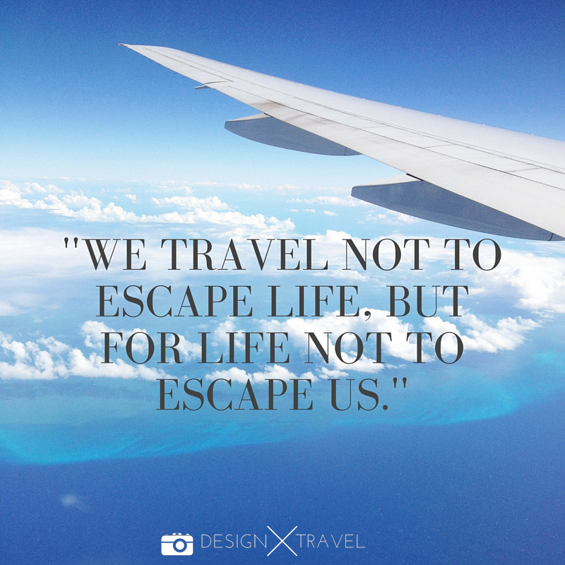 01 We travel not to escape life, but for life not to escape us. 20 best travel quotes. Design X Travel