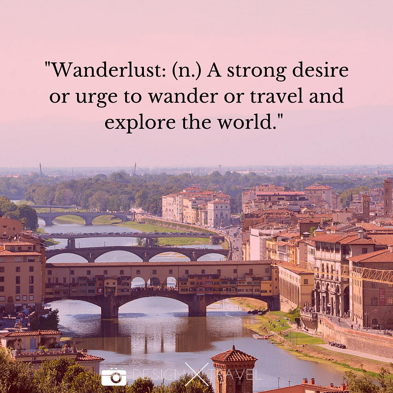 02 Wanderlust- (n.) A strong desire or urge to wander or travel and explore the world. 20 best travel quotes. Design X Travel