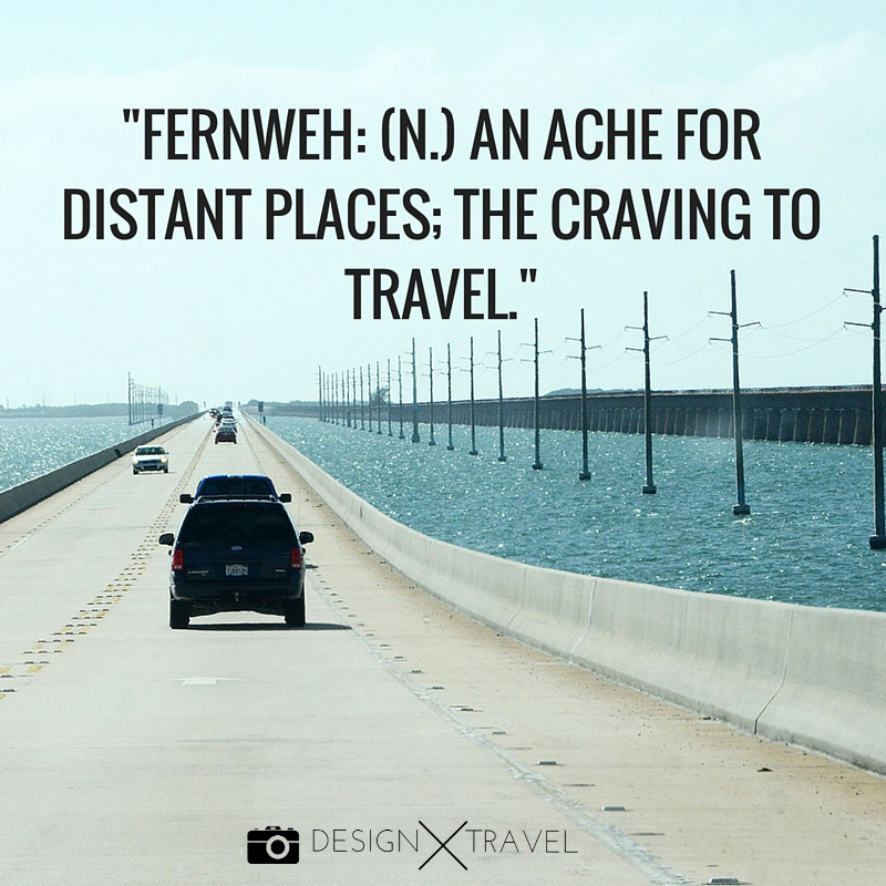03 Fernweh- (n.) An ache for distant places; the craving to travel. 20 best travel quotes. Design X Travel
