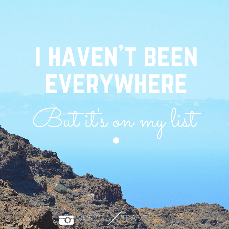 08 I haven't been everywhere, but it's on my list. 20 best travel quotes. Design X Travel