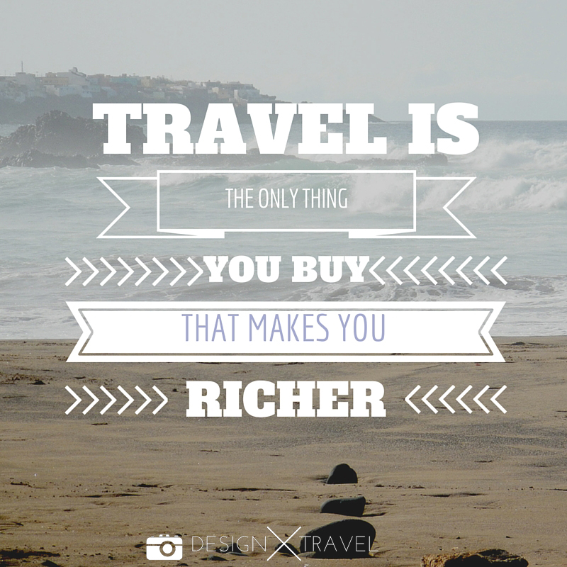 12 Travel is the only thing you buy that makes you richer. 20 best travel quotes. Design X Travel