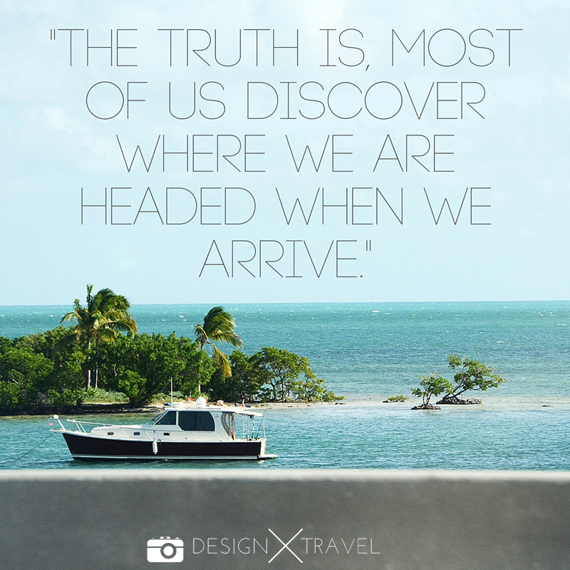 13 The truth is, most of us discover where we are headed when we arrive. 20 best travel quotes. Design X Travel