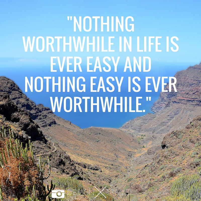 14 Nothing worthwhile in life is ever easy and nothing easy is ever worthwhile. 20 best travel quotes. Design X Travel