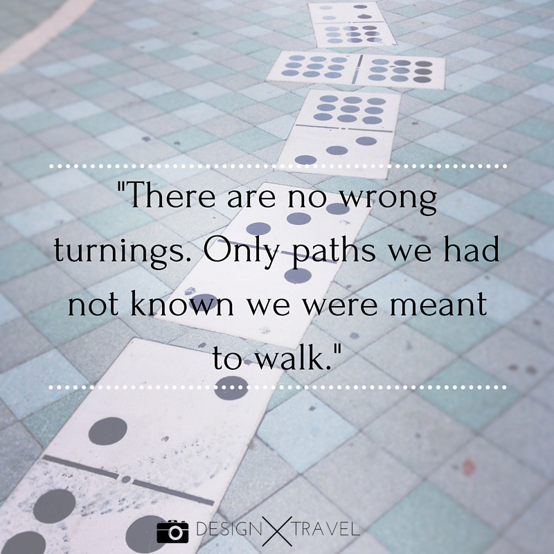 15 There are no wrong turnings. Only paths we had not known we were meant to walk. 20 best travel quotes. Design X Travel