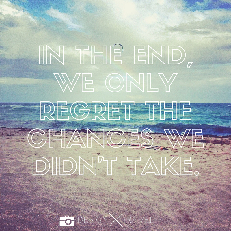 20 In the end, we only regret the chances we didn't take. 20 best travel quotes. Design X Travel